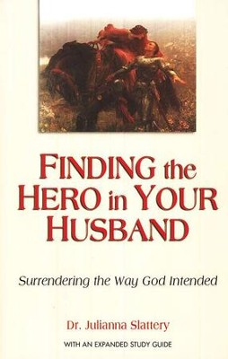 Finding the Hero in Your Husband: Surrendering the Way God Intended - revised ed.  -     By: Dr. Julianna Slattery