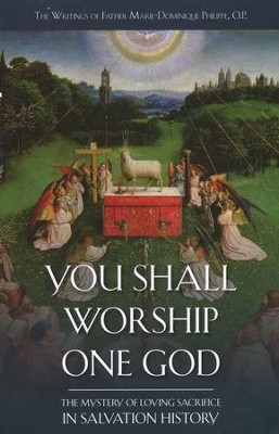 You Shall Worship One God  -     By: Marie Dominique Philippe