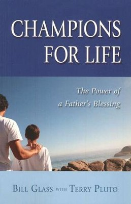 Champions for Life: The Power of a Father's Blessing  -     By: Bill Glass, Terry Pluto