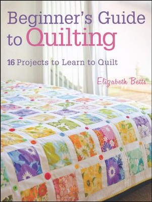 Beginner's Guide to Quilting: 16 Projects to Learn to Quilt  -     By: Elizabeth Betts