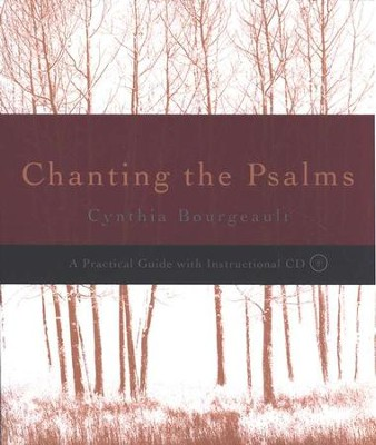 Chanting the Psalms: A Practical Guide--Book and CD   -     By: Cynthia Bourgeault