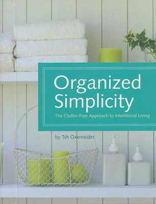 Organized Simplicity: The Clutter-Free Approach to Intentional Living  -     By: Tish Oxenreider, Jacqueline Musser