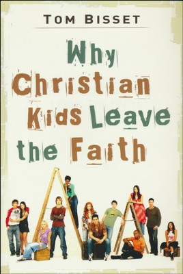 Why Christian Kids Leave the Faith   -     By: Tom Bisset