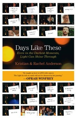 Days Like These: Even In The Darkest Moments, Light Can Shine Through - eBook  -     By: Kristian Anderson, Rachel Anderson