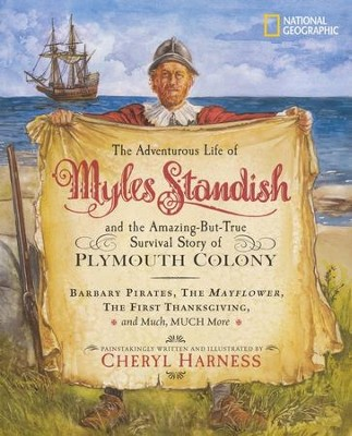 The Adventurous Life of Myles Standish and the Amazing-but-True Survival Story of Plymouth Colony  -     By: Cheryl Harness