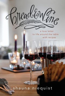 Bread and Wine: Finding Community and Life Around the Table - eBook  -     By: Shauna Niequist