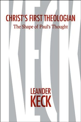 Christ's First Theologian: The Shape of Paul's Thought  -     By: Leander E. Keck