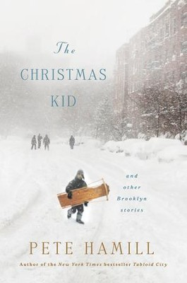 The Christmas Kid: And Other Brooklyn Stories - eBook  -     By: Pete Hamill