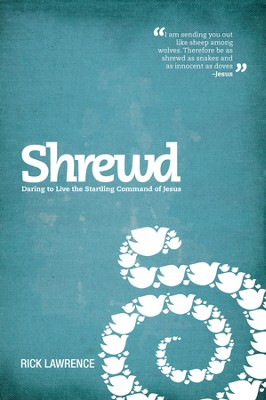Shrewd: Daring to Live the Startling Command of Jesus / New edition - eBook  -     By: Rick Lawrence