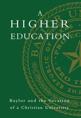 A Higher Education: Baylor and the Vocation of a Christian University  -     By: Elizabeth Davis