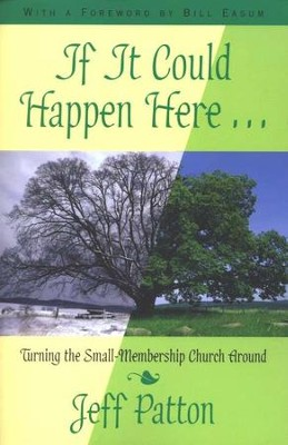 If It Could Happen Here Turning the Small Membership Church Around  -     By: Jeff Patton, Bill Easum