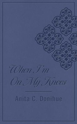 When I'm on My Knees - eBook   -     By: Anita C. Donihue