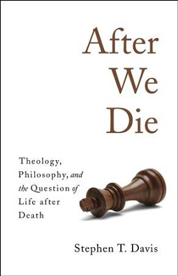 After We Die: Theology, Philosophy, and the Question of Life after Death  -     By: Stephen T. Davis