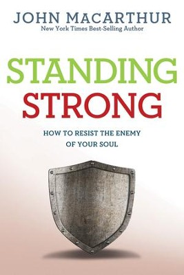 Standing Strong: How to Resist the Enemy of Your Soul - eBook  -     By: John MacArthur