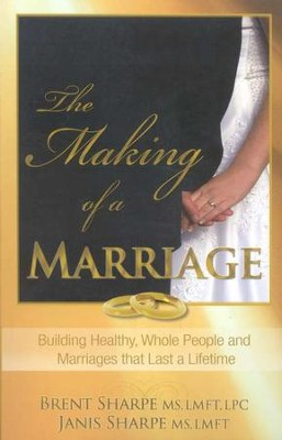 The Making of a Marriage  -     By: Brent Sharpe, Janis Sharpe