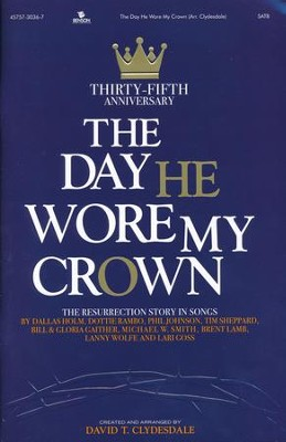 The Day He Wore My Crown, 35th Anniversary (Choral Book)  -     By: David T. Clydesdale