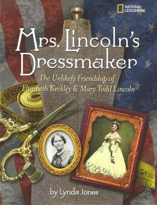 Mrs. Lincoln's Dressmaker: The Unlikely Friendship of Elizabeth Keckley and Mary Todd Lincoln  -     By: Lynda Jones