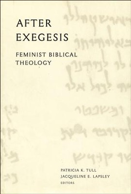 After Exegesis: Feminist Biblical Theology  -     By: Patricia K. Tull
