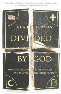 Divided By God: America's Church-State Problem--and What We Should Do About It  -     By: Noah Feldman
