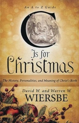 C Is for Christmas: The History, Personalities, and Meaning of Christ's Birth - eBook  -     By: Warren W. Wiersbe, David W. Wiersbe