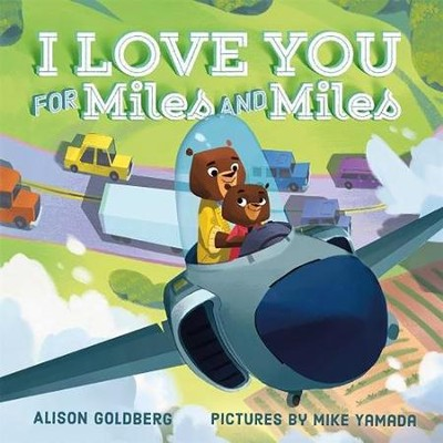 I Love You for Miles and Miles  -     By: Alison Goldberg     Illustrated By: Mike Yamada