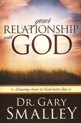 Your Relationship with God: Drawing Closer to God Everyday  -     By: Dr. Gary Smalley
