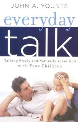 Everyday Talk; Talking Freely and Naturally About God with Your Children  -     By: John Younts