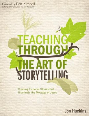 Teaching Through the Art of Storytelling: Creating Fictional Stories that Illuminate the Message of Jesus - eBook  -     By: Jon Huckins