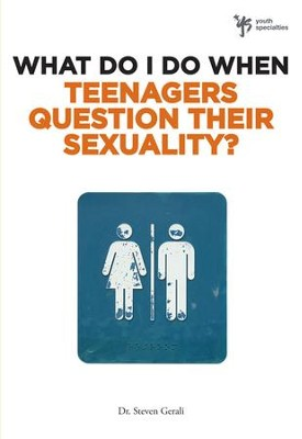 What Do I Do When Teenagers Question Their Sexuality? - eBook  -     By: Dr. Steven Gerali