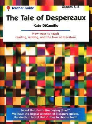 The Tale of Despereaux, Novel Units Teacher's Guide, Grades 5-6   -     By: Kate DiCamillo