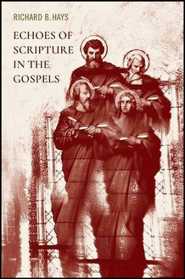 Echoes of Scripture in the Gospels   -     By: Richard B. Hays