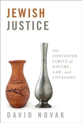 Jewish Justice: The Contested Limits of Nature, Law, and Covenant  -     By: David Novak