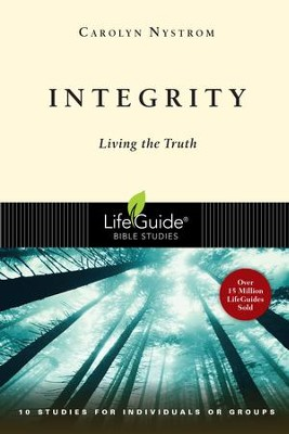 Integrity: Living the Truth LifeGuide Topical Bible Studies  -     By: Carolyn Nystrom