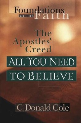 All You Need to Believe: The Apostle's Creed   -     By: C. Donald Cole