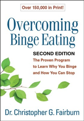 Overcoming Binge Eating, Second Edition: The Proven Program to Learn Why You Binge and How You Can Stop  -     By: Christopher G. Fairburn