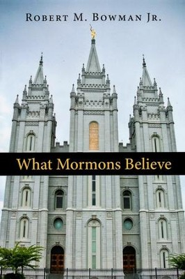 What Mormons Believe - eBook  -     By: Robert M. Bowman Jr.
