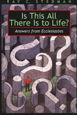 Is This All There Is to Life: Answers from Ecclesiastes  -     By: Ray C. Stedman