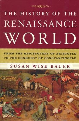 The History of the Renaissance World: From the Rediscovery  of Aristotle to the Conquest of Constantinople  -     By: Susan Wise-Bauer