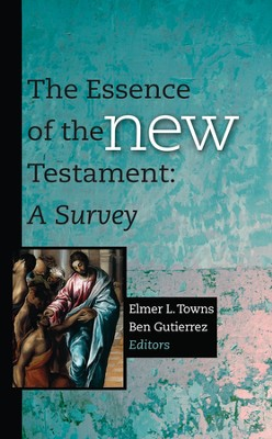 The Essence of the New Testament - eBook  -     Edited By: Elmer L. Towns, Ben Gutierrez     By: Edited by Elmer L. Towns & Ben Gutierrez
