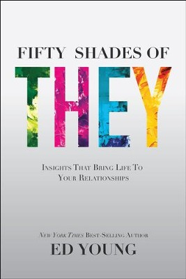 Fifty Shades of They: Insights That Bring Life to Your Relationships  -     By: Ed Young
