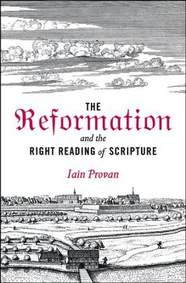 The Reformation and the Right Reading of Scripture   -     By: Iain Provan