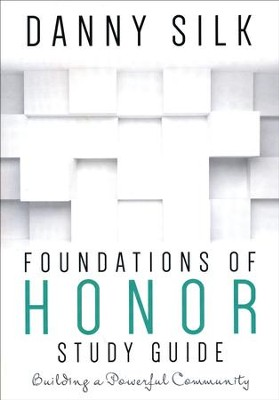 Foundations of Honor Study Guide: Building a Powerful Community  -     By: Danny Silk