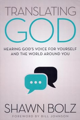 Translating God: Hearing God's Voice for Yourself and the World Around You  -     By: Shawn Bolz