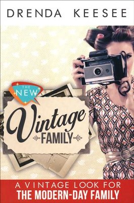 The New Vintage: A Vintage Look for the Modern-Day Family  -     By: Drenda Keesee