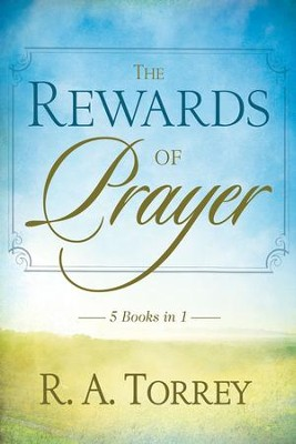 Rewards Of Prayer: 5-in-1 Anthology - eBook  -     By: R.A. Torrey