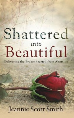 Shattered Into Beautiful (Revised)  -     By: Jeannie Scott Smith