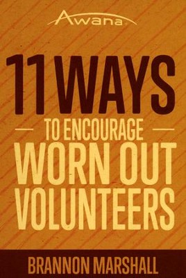 11 Ways to Encourage Worn Out Volunteers  -     By: Brannon Marshal