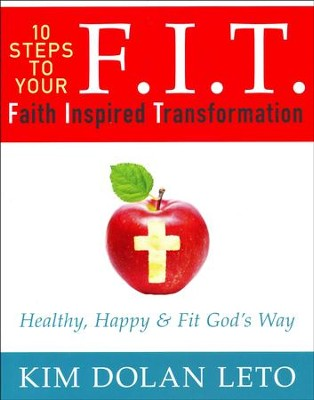 F.I.T. 10 Steps To Your Faith Inspired Transformation: Healthy, Happy & Fit God's Way  -     By: Kim Dolan Leto