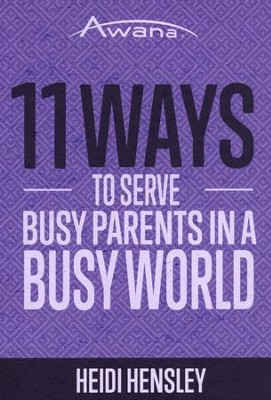 11 Ways to Serve Busy Parents in a Busy World  -     By: Heidi Hensley