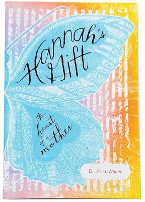 Hannah's Gift: The Heart of a Mother  -     By: Dr. Kristi Miller